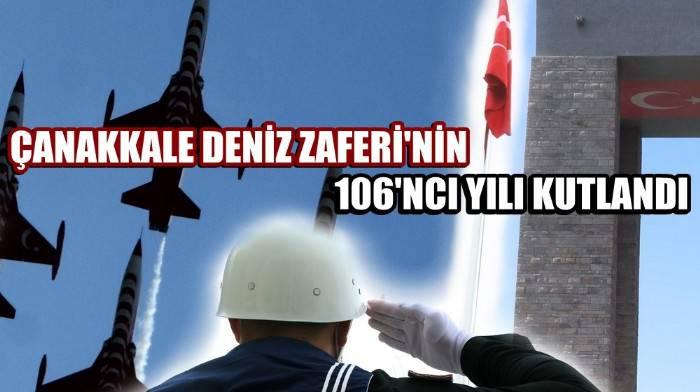 ÇANAKKALE DENİZ ZAFERİ'NİN 106'NCI YILI, ŞEHİTLER ABİDESİ'NDE KUTLANDI