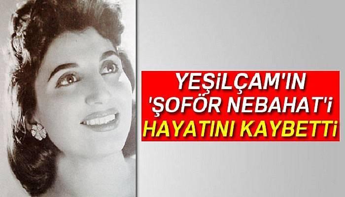 Yeşilçam'ın 'Şoför Nebahat'i Sezer Sezin hayatını kaybetti