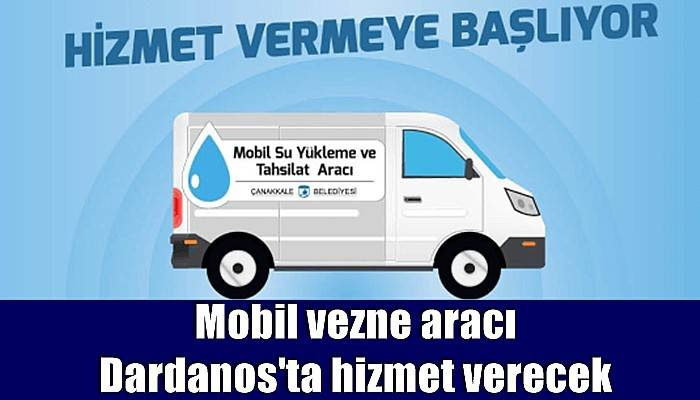 Mobil vezne aracı Dardanos'ta hizmet verecek