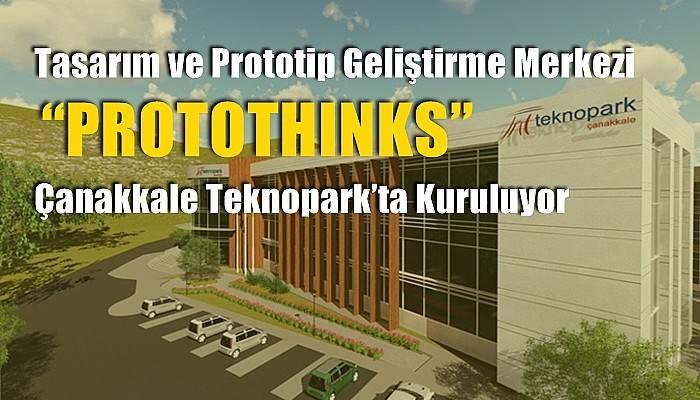 Tasarım ve Prototip Geliştirme Merkezi 'PROTOTHINKS' ÇanakkaleTeknopark'taKuruluyor