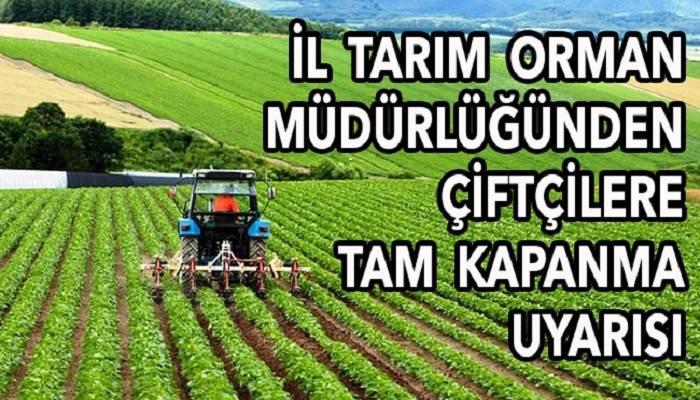 Çanakkale Tarım ve Orman Müdürlüğü'nden çiftçilere tam kapanma uyarısı!