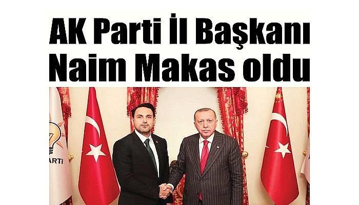 AK Parti İl Başkanı Naim Makas oldu
