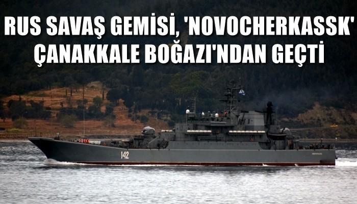 Rus savaş gemisi, 'Novocherkassk' Çanakkale Boğazı'ndan geçti (VİDEO)
