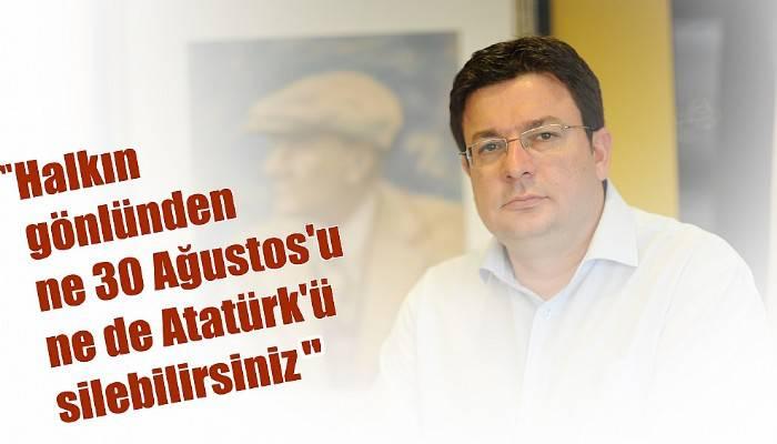 CHP'Lİ ERKEK: '30 AĞUSTOS ATATÜRK DEMEKTİR!'