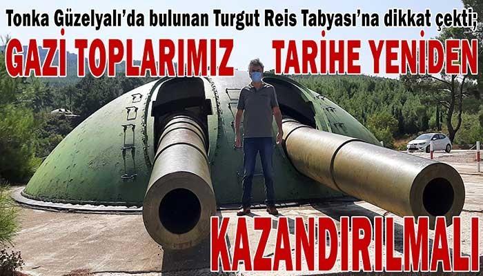 """GAZİ TOPLARIMIZ TARİHE YENİDEN KAZANDIRILMALI"""