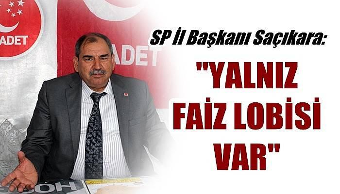 SP İl Başkanı Saçıkara; 'Yalnız Faiz Lobisi Var'