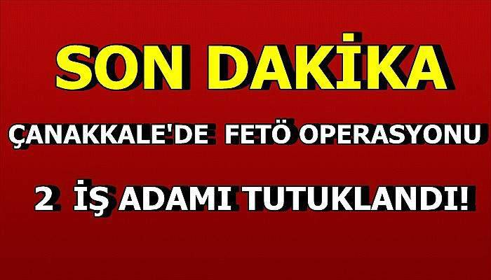 Çanakkale'de 2 iş adamına FETÖ tutuklaması