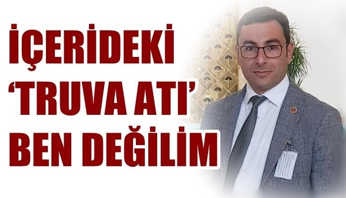 CHP'den istifa eden Bağımsız İl Genel Meclis Üyesi Erdal Güler; 'İÇERİDEKİ 'TRUVA ATI' BEN DEĞİLİM'