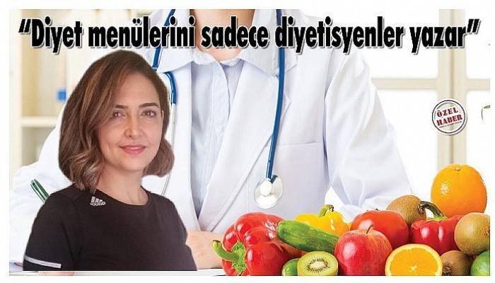 """DİYET TAVSİYESİ VERENLERE DİKKAT! """"Diyet menüleri sadece diyetisyenler yazar"""""""