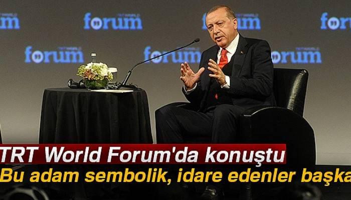 Cumhurbaşkanı Erdoğan: 'Bu adam sembolik, idare edenler başka'