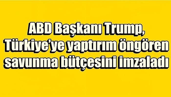 ABD Başkanı Trump, Türkiye'ye yaptırım öngören savunma bütçesini imzaladı