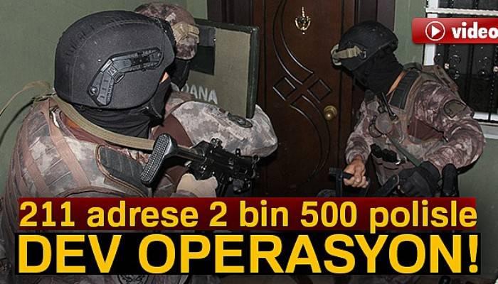 211 adrese 2 bin 500 polisle uyuşturucu operasyonu