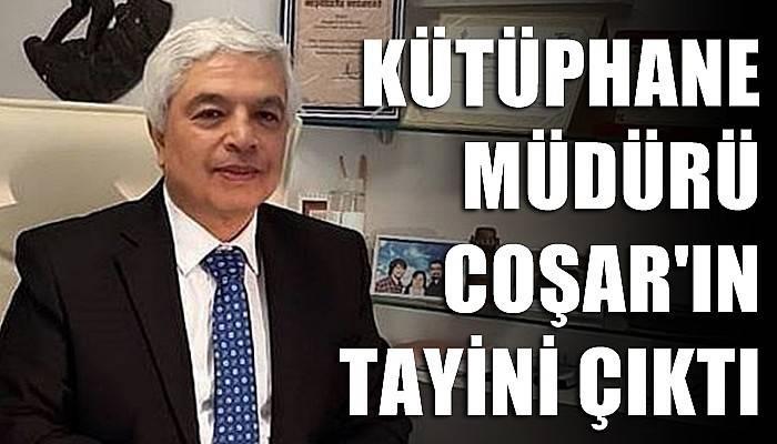 Kütüphane Müdürü Coşar'ın tayini çıktı