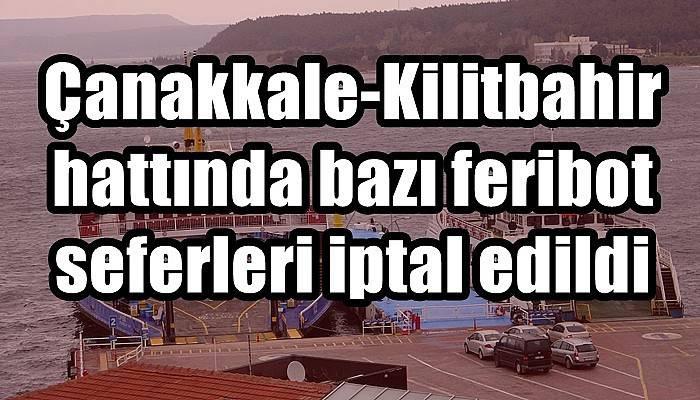 Çanakkale-Kilitbahir hattında bazı feribot seferleri iptal edildi