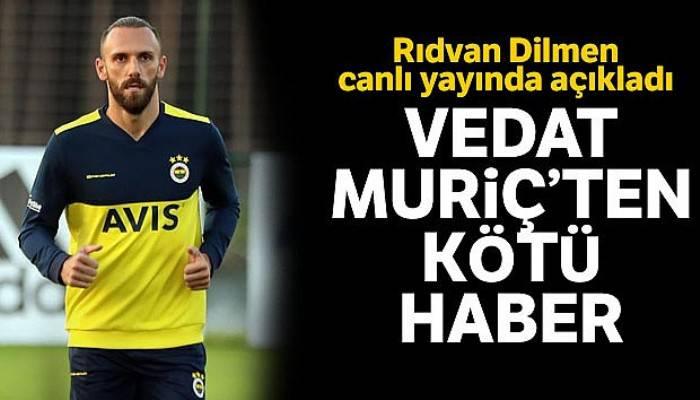 Rıdvan Dilmen kötü haberi açıkladı! Vedat Muriç...
