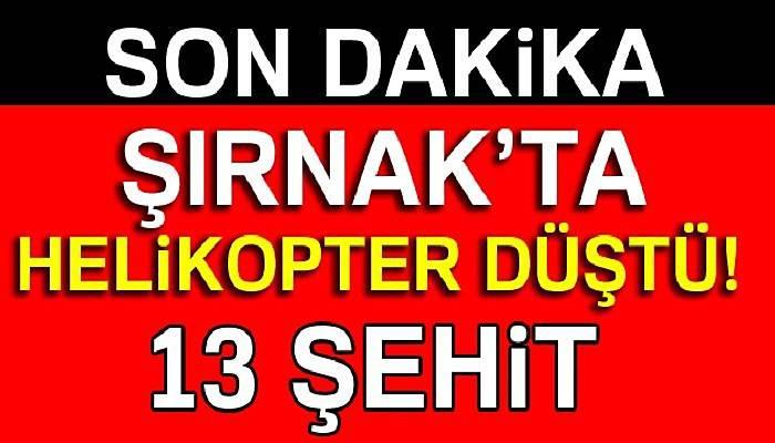 Şırnak'ta askeri helikopter düştü! 13 şehidimiz var