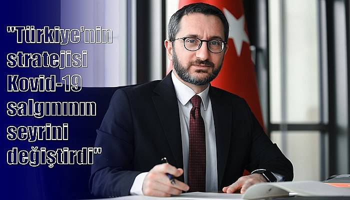 İletişim Başkanı Altun, Türkiye'nin Covid-19 ile mücadelesini anlattı