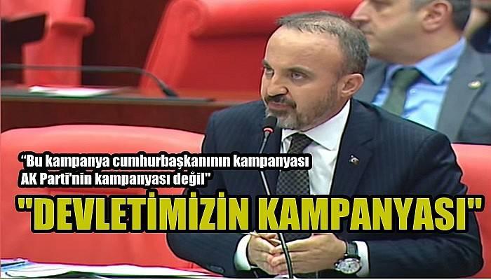 """""""BU KAMPANYA CUMHURBAŞKANININ KAMPANYASI AK PARTİ'NİN KAMPANYASI DEĞİL, DEVLETİMİZİN KAMPANYASI"""""""