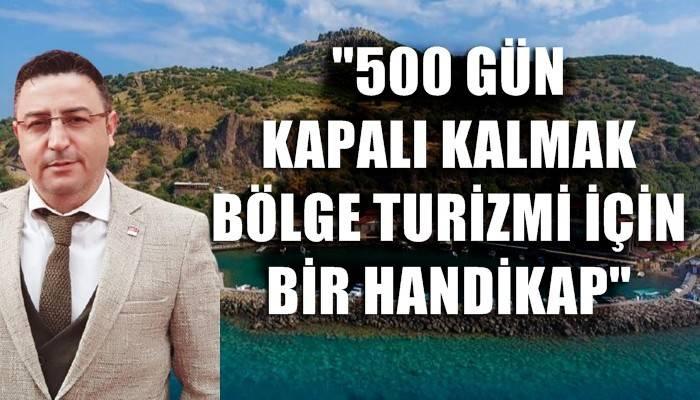 'İşletmelerin 500 gün kapalı kalması bölge turizmi için handikap'