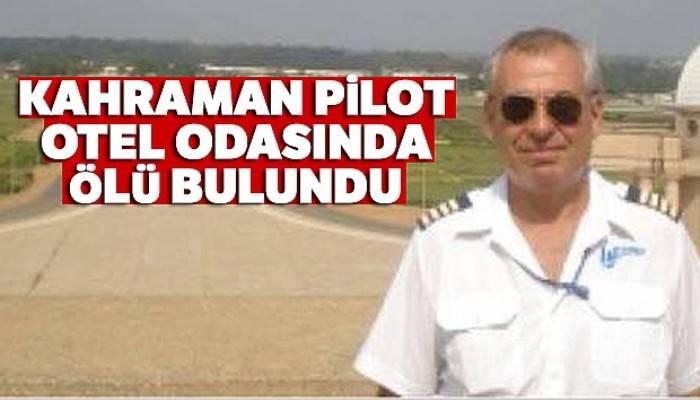 Kahraman pilot otel odasında ölü bulundu