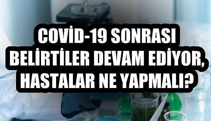 Kovid-19 sonrası belirtiler devam ediyor; hastalar ne yapmalı? (VİDEO)