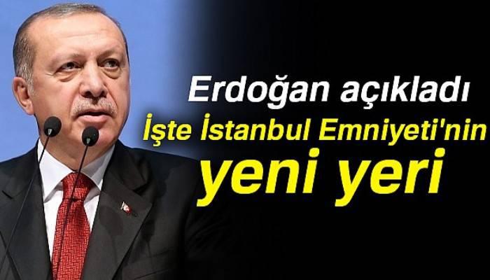 Cumhurbaşkanı Erdoğan açıkladı: İstanbul Emniyeti'nin yeni yeri Hasdal'da olacak