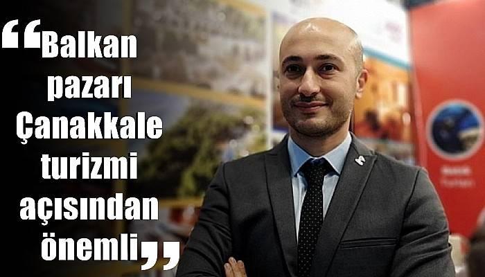 """""""Balkan pazarı Çanakkale turizmi açısından önemli"""""""