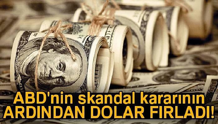 ABD'nin skandal kararının ardından dolar fırladı!