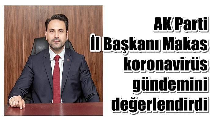 AK Parti İl Başkanı Makas, koronavirüs gündemini değerlendirdi
