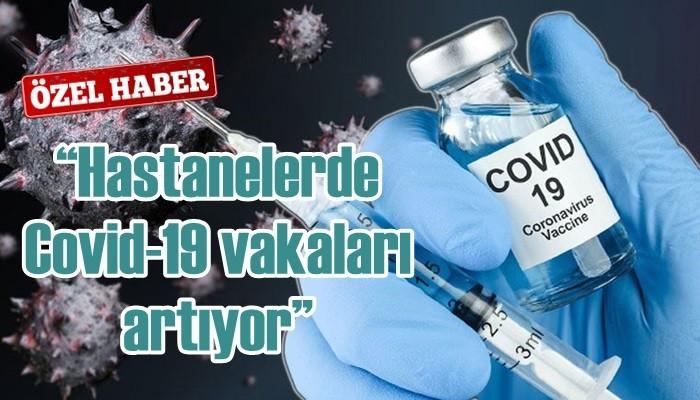 """""""Hastanelerde Covid-19 vakaları artıyor"""""""