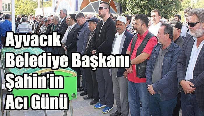 Ayvacık Belediye Başkanı Şahin'in Acı Günü