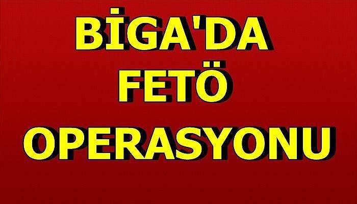Biga'da FETÖ operasyonu