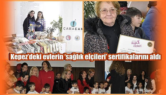 Kepez'deki evlerin 'sağlık elçileri' sertifikalarını aldı