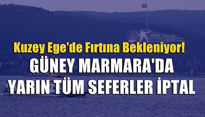 GÜNEY MARMARA'DA YARIN TÜM SEFERLER İPTAL