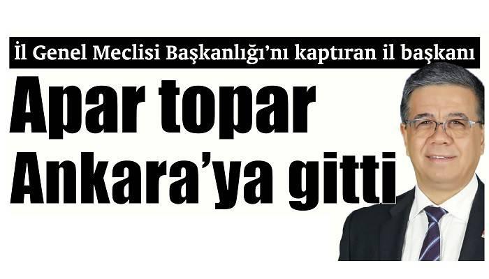 İl Genel Meclisi Başkanlığı'nı kaptıran il başkanı apar topar Ankara'ya gitti