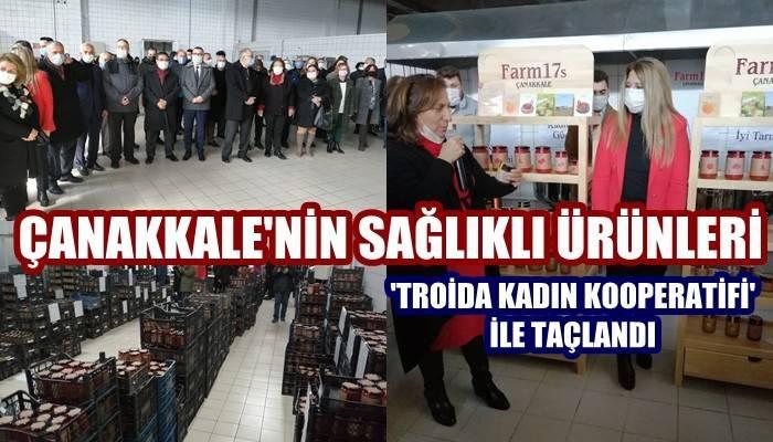 Çanakkale'nin sağlıklı ürünleri 'Troida Kadın Kooperatifi' ile taçlandı