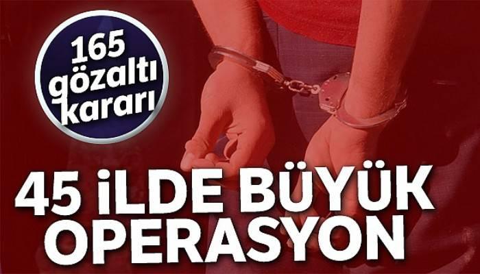 45 ilde FETÖ operasyonu: 165 gözaltı kararı