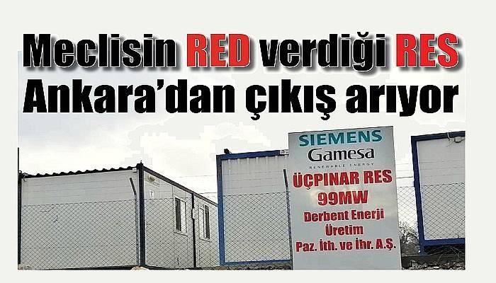 Meclisin RED verdiği RES Ankara'dan çıkış arıyor