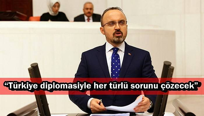 """""""Türkiye diplomasiyle her türlü sorunu çözecek"""""""