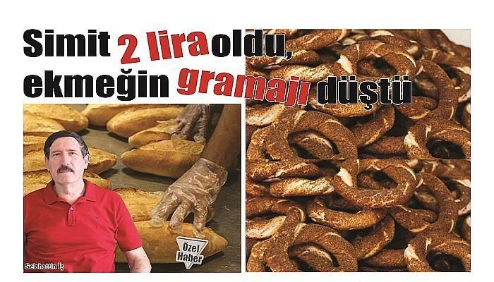 Simit 2 lira oldu, ekmeğin gramajı düştü