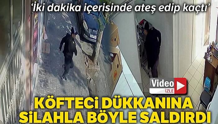 Gaziosmanpaşa'da köfteci dükkanına silahlı saldırı kamerada