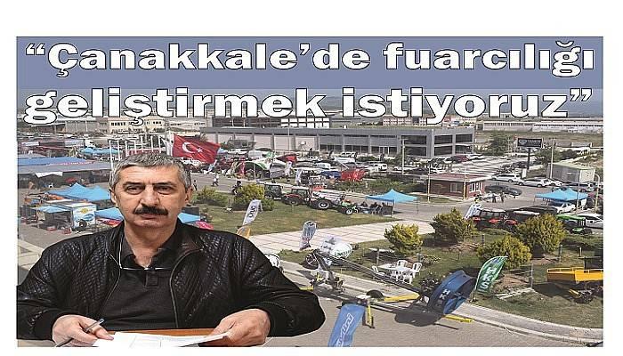 """""""Çanakkale'de fuarcılığı geliştirmek istiyoruz"""""""