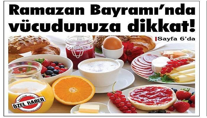 Ramazan Bayramı'nda vücudunuza dikkat!