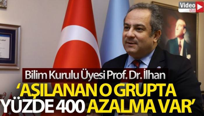 Bilim Kurulu Üyesi Prof. Dr. İlhan açıkladı: 'Aşılanan o grupta yüzde 400 azalma var' (VİDEO)