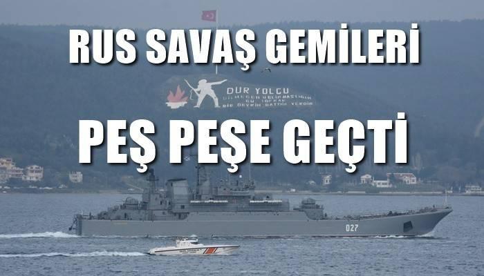 Rus savaş gemileri peş peşe Çanakkale Boğazı'ndan geçti (VİDEO)