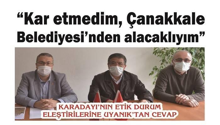 KARADAYI'NIN ETİK DURUM ELEŞTİRİLERİNE UYANIK'TAN CEVAP: 'Kar etmedim, Çanakkale Belediyesi'nden alacaklıyım'