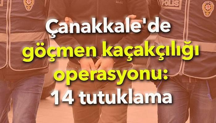 Çanakkale'de göçmen kaçakçılığı operasyonu! 14 tutuklama