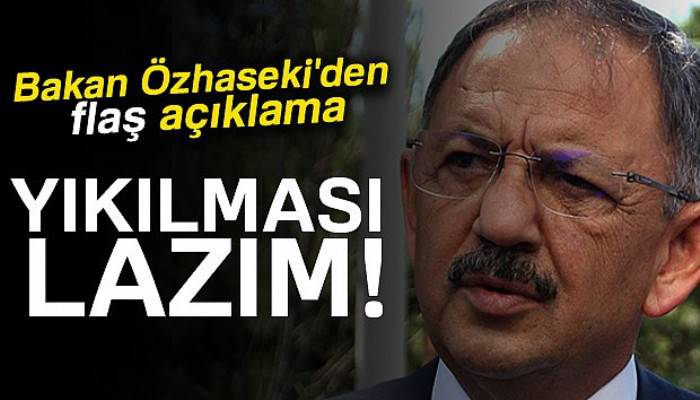 Bakan Özhaseki'den deprem açıklaması! Bunların yıkılması lazım...
