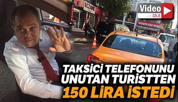 İstanbul'da taksicinin telefonunu unutan turistten 150 lira aldığı iddiası
