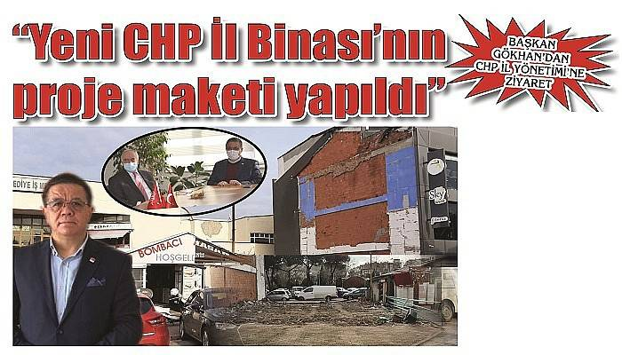 BAŞKAN GÖKHAN'DAN CHP İL YÖNETİMİ'NE ZİYARET: 'Yeni CHP İl Binası'nın proje maketi yapıldı'